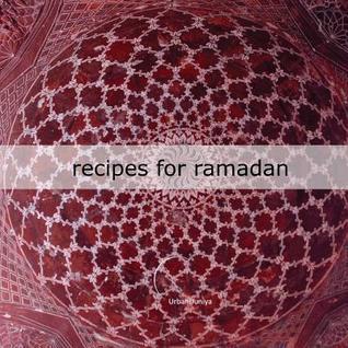 Recipes for Ramadan: By Urbanduniya Tim Blight