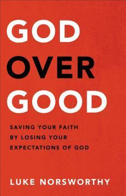 God Over Good by Luke Norsworthy