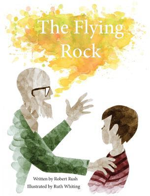The Flying Rock by Robert Rush