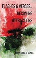 Flashes & Verses: Becoming Attractions