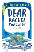 Dear Rachel Maddow: A Novel