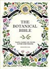 The Botanical Bible: Plants, Flowers, Art, Recipes  Other Home Uses