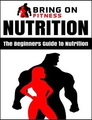 Nutrition: The Beginners Guide to Nutrition  by  Bring on Fitness