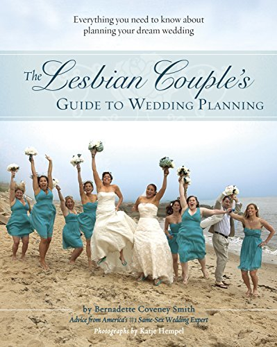 The Lesbian Couples Guide to Wedding Planning: Everything You Need to Know About Planning Your Dream Wedding  by  Bernadette Coveney Smith