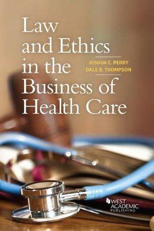 Law and Ethics in the Business of Health Care (Higher Education Coursebook)