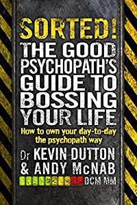 Sorted! How to get what you want out of life: The Good Psychopath 2