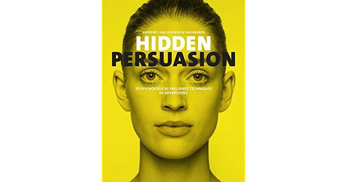 Hidden Persuasion. 33 Psychological Influence Techniques in Advertising