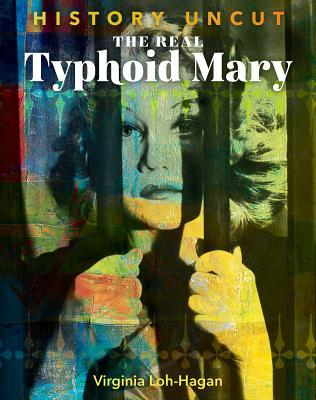 The Real Typhoid Mary  by  Virginia Loh-Hagan