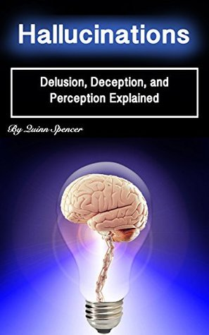 Hallucinations: Delusion, Deception, and Perception Explained