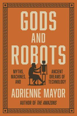 Gods and Robots: The Ancient Quest for Artificial Life