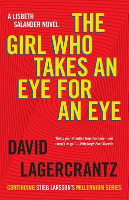 The Girl Who Takes an Eye for an Eye: A Lisbeth Salander Novel, Continuing Stieg Larssons Millennium Series  by  David Lagercrantz