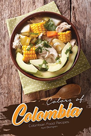 Colors of Colombia: Colombian Food Recipes