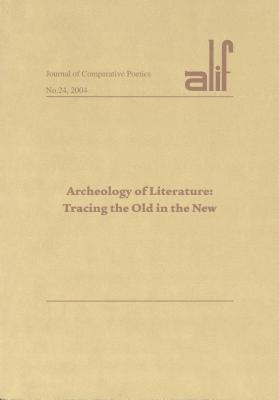 Alif 24: Archaeology of Literature: Tracing the Old in the New