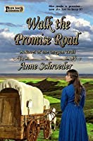 Walk the Promise Road: A Novel of the Oregon Trail