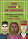 The infographic book of tennis: You Cannot Be Serious!
