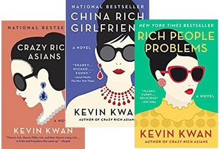 Crazy Rich Asians Trilogy (Crazy Rich Asians, China Rich Girlfriend, Rich People Problems)