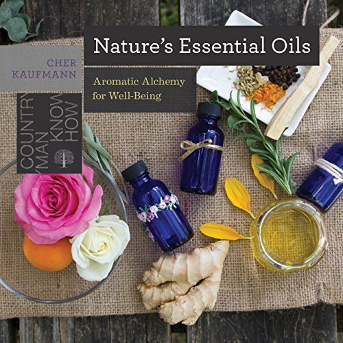 Nature's Essential Oils Aromatic Alchemy for Well-Being (Countryman Know How)