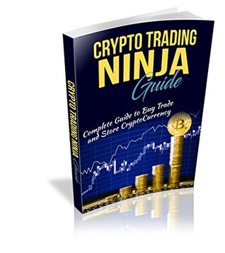 Crypto Trading Ninja Guide: Complete Guide to Buy Trade and Store Cryptocurrency (CTN Book 1)