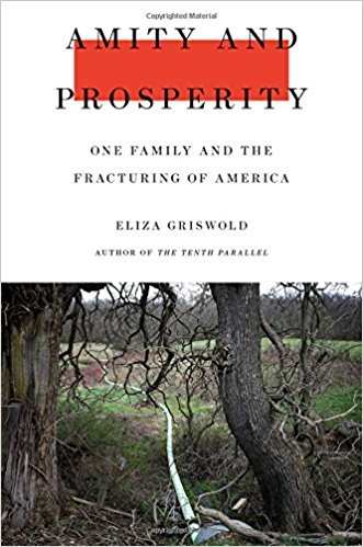 Amity and Prosperity: One Family and the Fracturing of America  by  Eliza Griswold