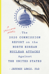 The 2020 Commission Report on the North Korean Nuclear Attacks Against the U.S.: A Speculative Novel