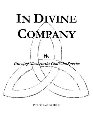 In Divine Company: Growing Closer to the God Who Speaks