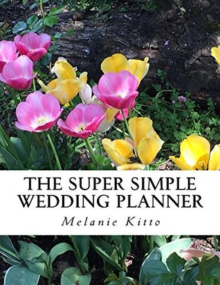 THE SUPER SIMPLE WEDDING PLANNER: Simple wedding planning advice