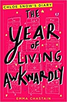 The Year of Living Awkwardly (Chloe Snow's Diary)