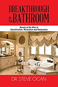Breakthrough in the Bathroom: Beauty at the Altar of Sanctification, Revelation and Restoration