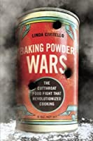 Baking Powder Wars: The Cutthroat Food Fight that Revolutionized Cooking