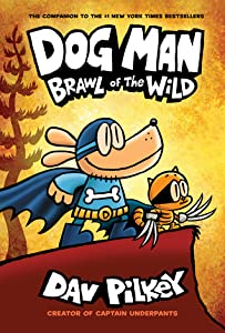 Dog Man: Brawl of the Wild (Dog Man, #6)