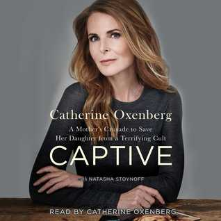 Captive: A Mother's Crusade to Save Her Daughter from the Terrifying Cult Nxivm
