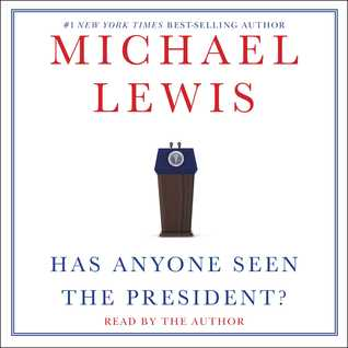 Has Anyone Seen the President? by Michael   Lewis