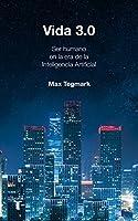 Vida 3.0: Ser humano en la era de la Inteligencia Artificial