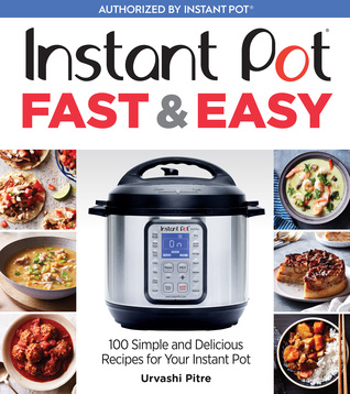 Instant Pot Fast & Easy by Urvashi Pitre
