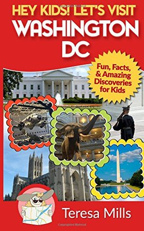 Hey Kids! Let's Visit Washington DC: Fun, Facts and Amazing Discoveries for Kids (Volume 1)