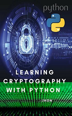 LEARNING CRYPTOGRAPHY WITH PYTHON by Jhon S