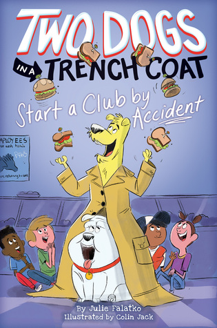Two Dogs in a Trench Coat Start a Club by Accident (Two Dogs in a Trench Coat, #2)
