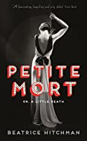 Petite Mort, Or, a Little Death. Beatrice Hitchman