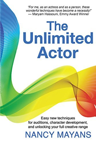The Unlimited Actor: Easy, New Techniques for Auditions, Character Development, and Unlocking Your Full Creative Range Nancy Mayans