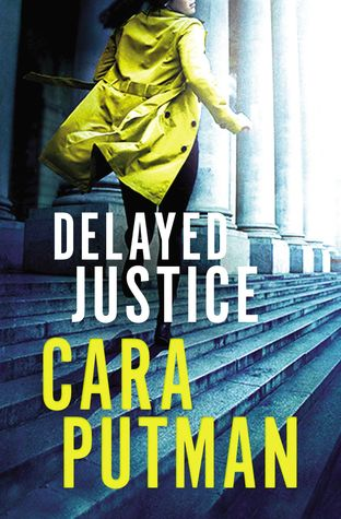 Delayed Justice by Cara C. Putman