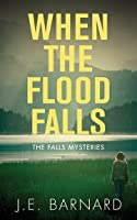 When the Flood Falls (The Falls Mysteries #1)