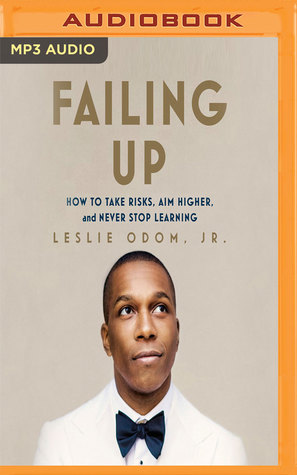 Failing Up: How to Take Risks, Aim Higher, and Never Stop