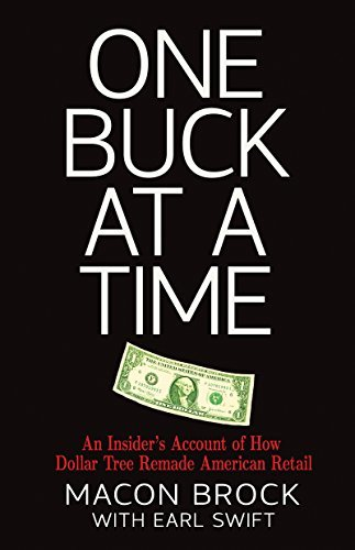 One Buck At A Time: An Insiders Account of How Dollar Tree Remade American Retail Macon Brock
