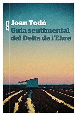 Guia sentimental del Delta de l'Ebre by Joan Todó