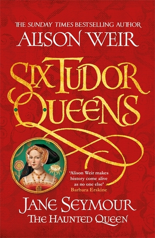Six Tudor Queens by Alison Weir