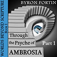 Through the Psyche of Ambrosia Part I (Worlds Beyond Scripture, #1)