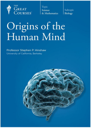 The Great Courses - Origins of the Human Mind - Stephen P. Hinshaw, Ph.D.