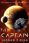The Captain: A Dark Space Opera Adventure (The Captain's Inferno Book 1)