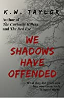 We Shadows Have Offended