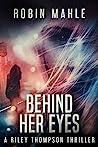 Behind Her Eyes (A Riley Thompson Thriller #1)